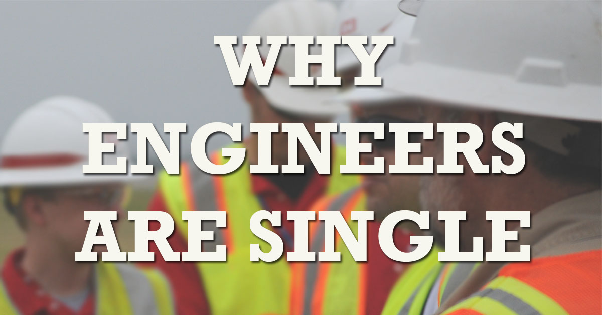 Why Engineers are Single